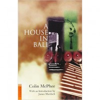 A House in Bali by Colin McPhee